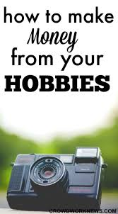 How To Earn Money From Best 25 Hobbies That Make Money Ideas On Pinterest The Hobby