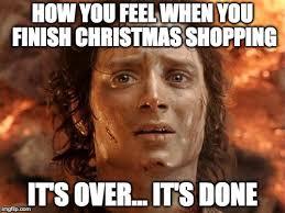 Christmas Shopping Meme - its finally over memes imgflip