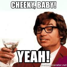Cheeky Meme - cheeky baby yeah austin powers drink meme generator
