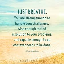 Challenge Can You Breathe Just Breathe You Are Strong Enough To Handle Your Challenges