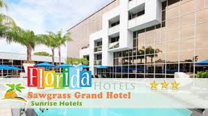 sawgrass grand hotel sunrise hotels florida youtube