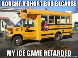 Short Bus Meme - bought a short bus because my ice game retarded short bus dolph