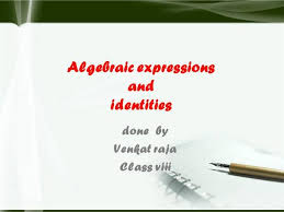 algebraic expressions and identities authorstream
