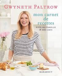 bouquin de cuisine les recettes de gwyneth paltrow un livre gourmand et très complet