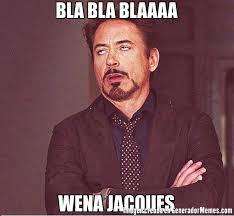 Jacques Meme - bla bla blaaaa wena jacques meme de tony stark decepcionado