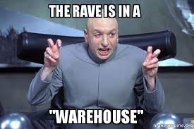 Warehouse Meme - the rave is in a warehouse dr evil austin powers make a meme