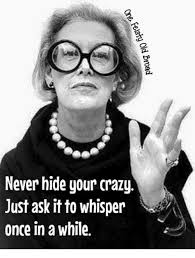 Your Crazy Meme - never hide your crazy just ask itto whisper once in a while