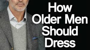 style advice for man over 50 how older men should plan a wardrobe