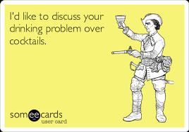 Drinking Problem Meme - i d like to discuss your drinking problem over cocktails drinking