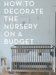 Decorating A Nursery On A Budget How To Decorate The Nursery On A Serious Budget Diy Nursery