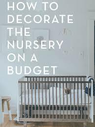 Nursery Decor Diy How To Decorate The Nursery On A Serious Budget Diy Nursery