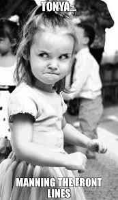 Tonya Meme - tonya manning the front lines meme angry toddler 65401