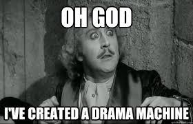 Horrified Meme - oh god i ve created a drama machine horrified frankenstein