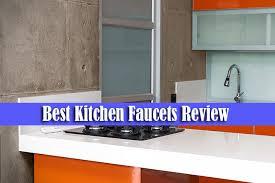 review kitchen faucets best kitchen faucets 2018