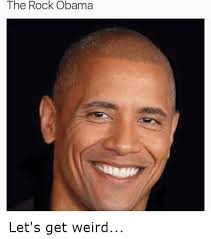 Funny Rock Memes - the rock obama let s get weird funny meme on me me