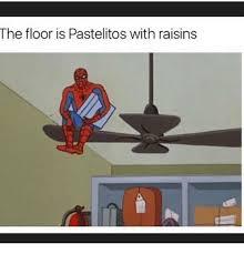 Raisins Meme - the floor is pastelitos with raisins meme on me me