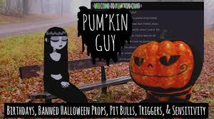 halloween pumpkin props birthdays banned halloween props pit bulls triggers