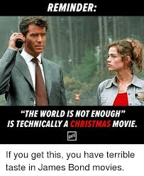 James Bond Meme - reminder the world isnotenough movie is technically a christmas cafe