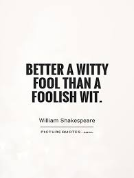 better a witty fool than a foolish wit picture quotes