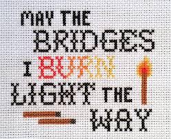 may the bridges i burn light the way vetements may the bridges i burn light the way cross stitch pattern