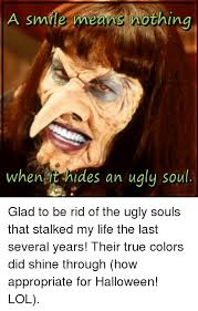 Ugly Smile Meme - a a smile me nothing when hides an ugly soul glad to be rid of the