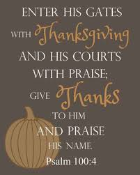 enter his gates with thanksgiving and his courts with praise give