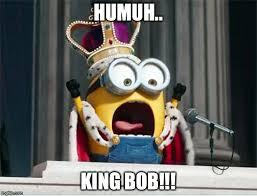 Despicable Me Minion Meme - king bob imgflip