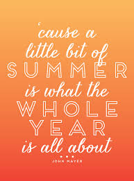 cause a bit of summer is what the whole year s all about
