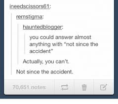 Not Since The Accident Meme - ineedscissors61 remstigma hauntedblogger you could answer almost