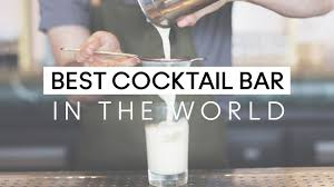 the best cocktail bar in the world youtube
