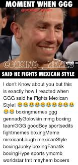 moment when ggg memes boxing mem said he fights mexican style i don
