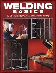 welding basics an introduction to practical ornamental welding