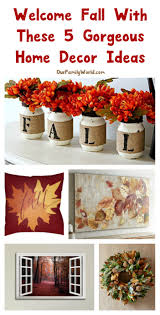 autumn home decor ideas welcome fall with these 5 gorgeous home decor ideas our family world