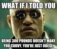 Obese Meme - to the obese man complaining about discrimination after seeing the
