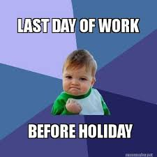Last Day Of Work Meme - meme maker last day of work before holiday2