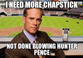 Hunter Pence Memes - joe buck yourself i need more chapstick not done blowing hunter