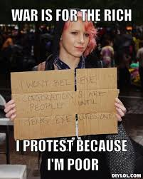 College Liberal Meme - the 1 vs the poor memes war is for the rich i protest because