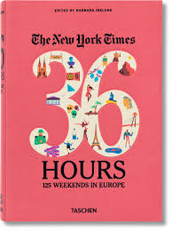 Hours by Nyt 36 Hours Europe Taschen Books