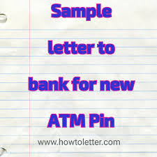 sample letter to bank for new atm pin letter formats and sample