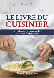 livre technique cuisine le livre du cuisinier les techniques professionnelles les recettes