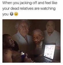 Jacking Off Memes - when you jacking off adult meme