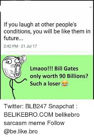 Be Like Bill If You - if you laugh at other people s conditions you will be like them in