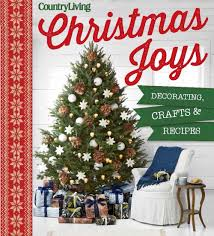 country living christmas joys decorating crafts recipes