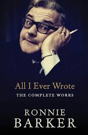 all i ever wrote the complete works amazon co uk ronnie barker