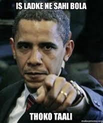 Ne Memes - is ladke ne sahi bola thoko taali angry obama make a meme