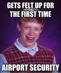 Good Luck Brian Meme - bad luck brian meme gets felt up for the first time airport security