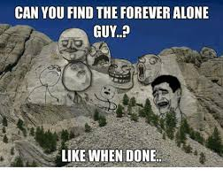 Forever Alone Guy Meme - can you find the forever alone guy like when done being alone