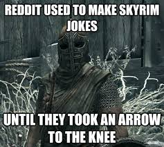 Skyrim Memes And Jokes - reddit used to make skyrim jokes until they took an arrow to the
