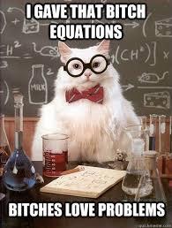 Bitches Love Meme - i gave that bitch equations cat meme cat planet cat planet