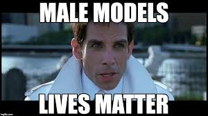 Model Meme - image tagged in male models lives matter imgflip